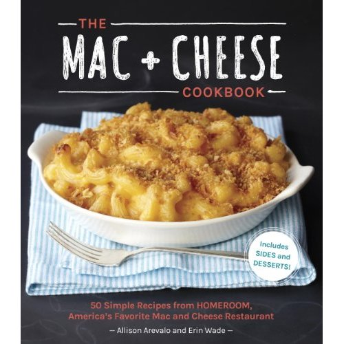 The Mac Cheese Cookbook 50 Simple Recipes from Homeroom, America's Favorite Mac and Cheese Restaurant